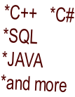 *C++   *C# *SQL *JAVA *and more